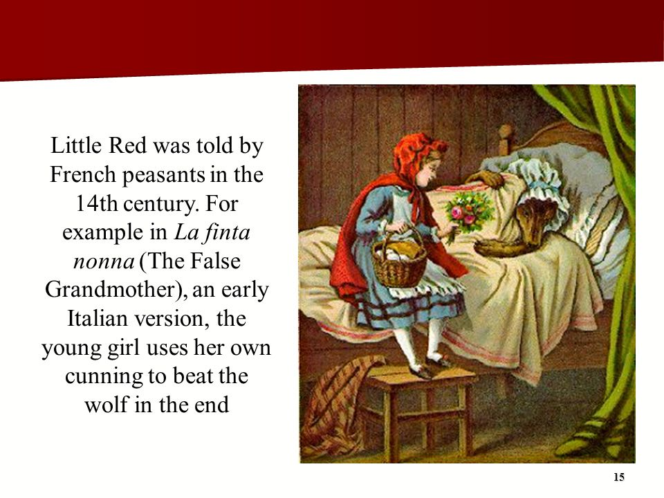 Little Red was told by French peasants in the 14th century