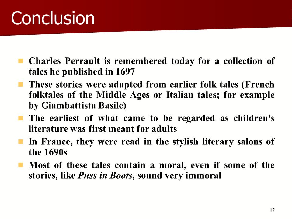 Conclusion Charles Perrault is remembered today for a collection of tales he published in 1697.