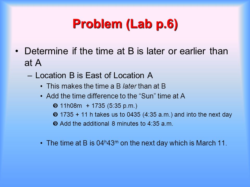 Problem (Lab p.6) Determine if the time at B is later or earlier than at A. Location B is East of Location A.