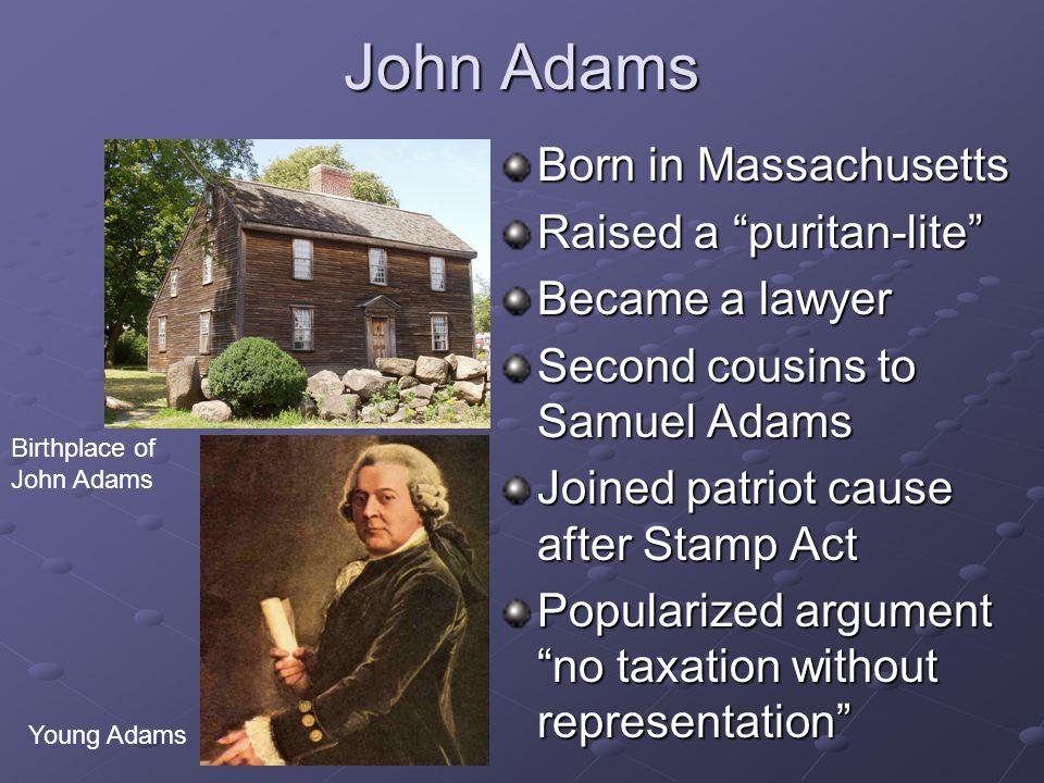 John Adams Born in Massachusetts Raised a puritan-lite