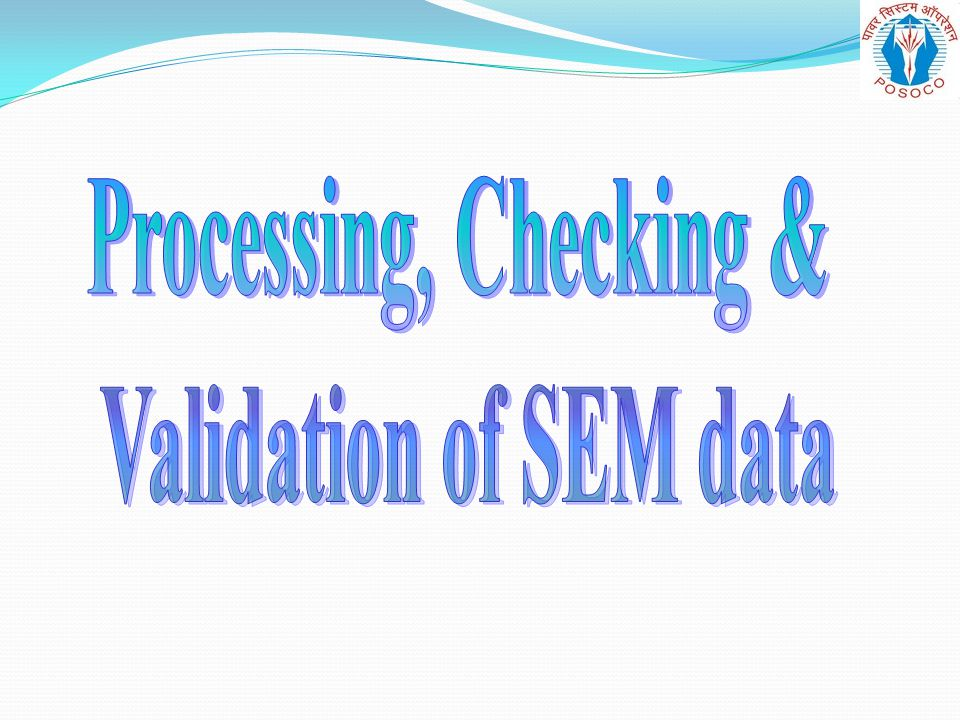 Processing, Checking & Validation of SEM data