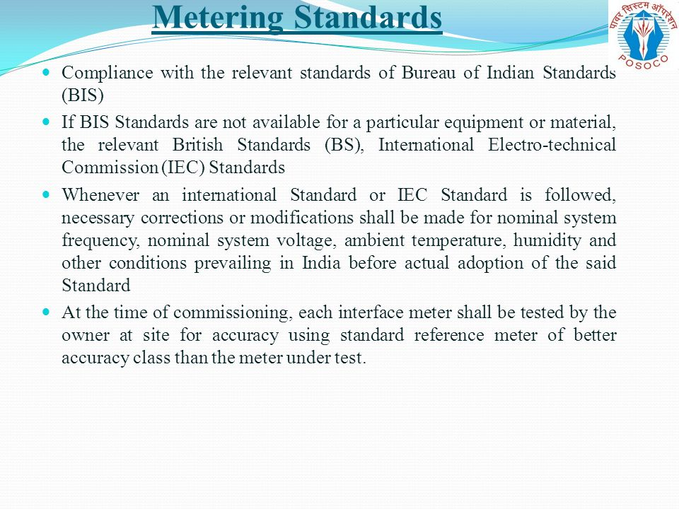 Metering Standards Compliance with the relevant standards of Bureau of Indian Standards (BIS)