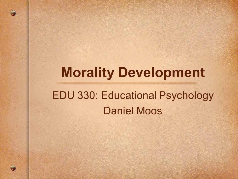 EDU 330: Educational Psychology Daniel Moos