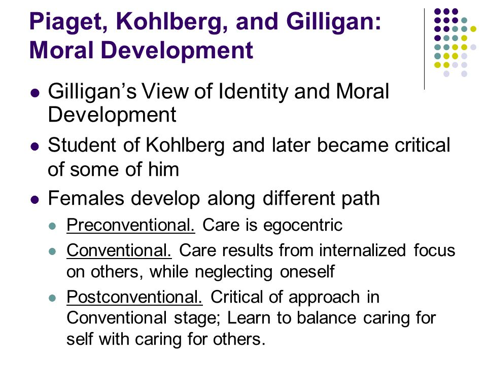 Piaget, Kohlberg, and Gilligan: Moral Development