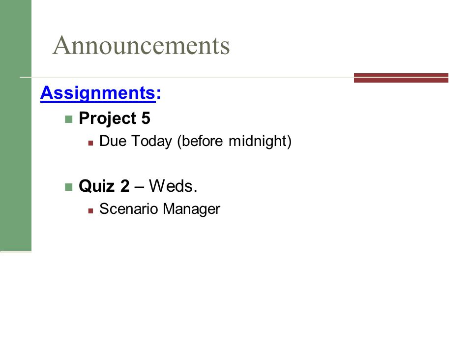 Announcements Assignments: Project 5 Quiz 2 – Weds.