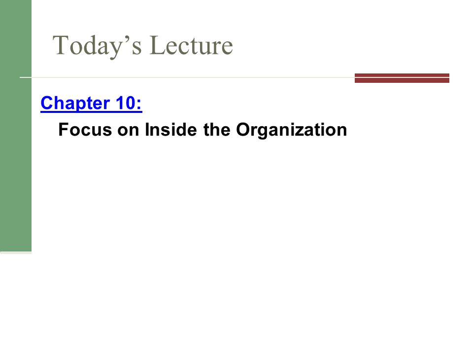 Today's Lecture Chapter 10: Focus on Inside the Organization