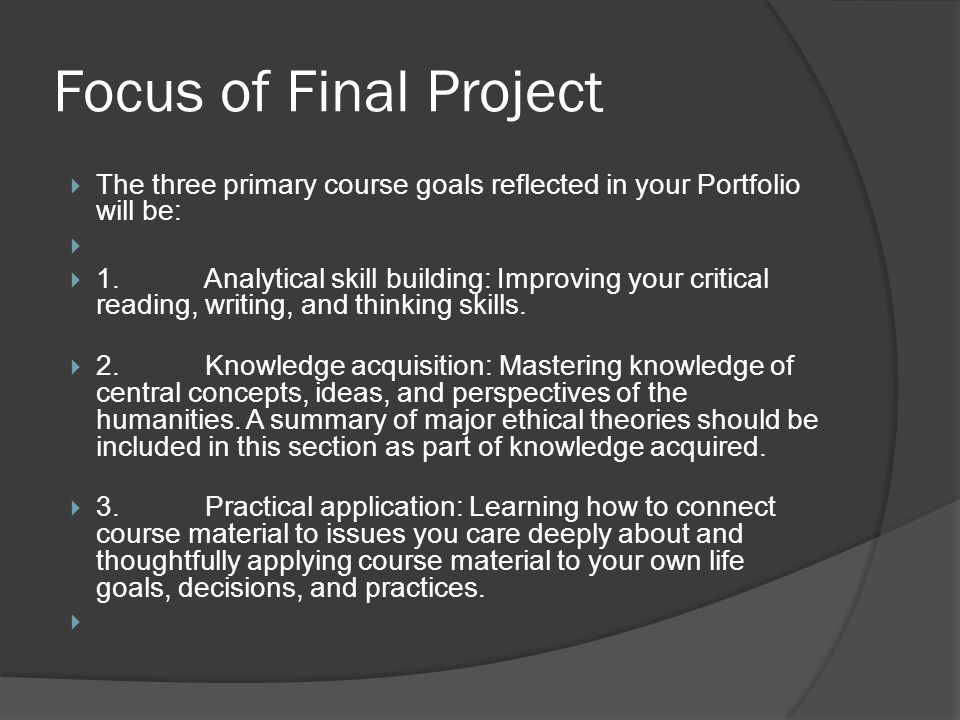 Focus of Final Project The three primary course goals reflected in your Portfolio will be:
