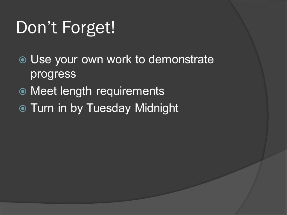 Don't Forget! Use your own work to demonstrate progress