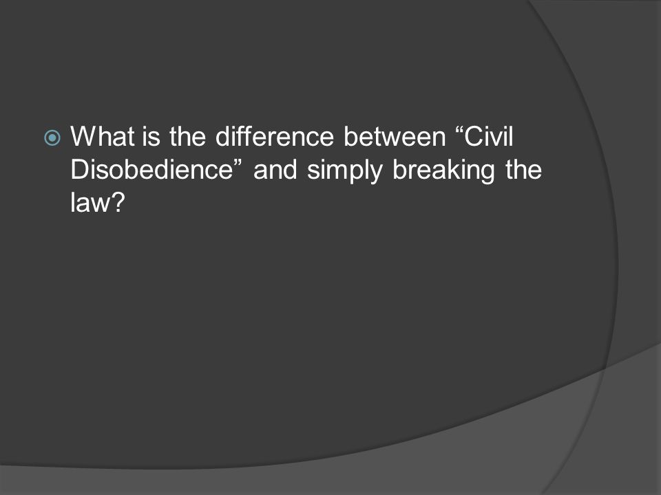 What is the difference between Civil Disobedience and simply breaking the law