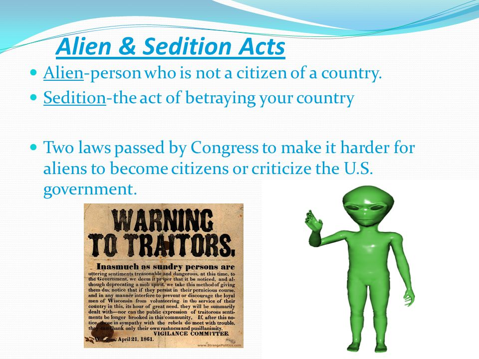 Alien & Sedition Acts Alien-person who is not a citizen of a country.