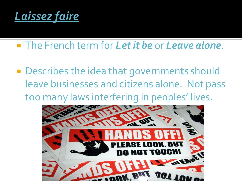 Laissez faire The French term for Let it be or Leave alone.