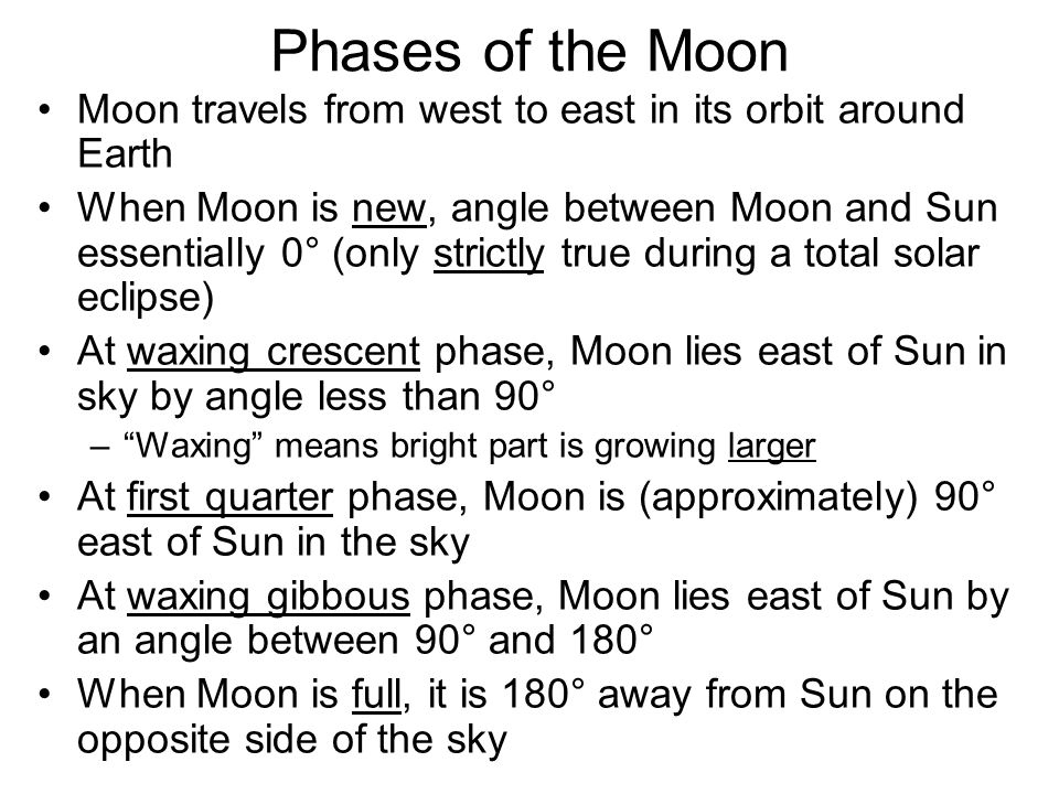 Phases of the Moon Moon travels from west to east in its orbit around Earth.