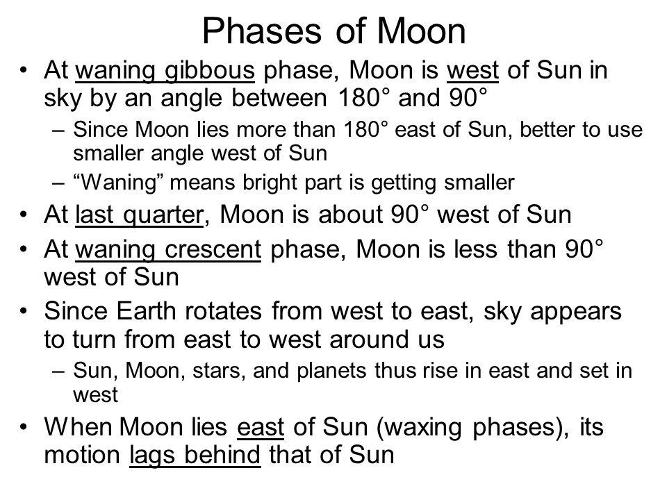 Phases of Moon At waning gibbous phase, Moon is west of Sun in sky by an angle between 180° and 90°