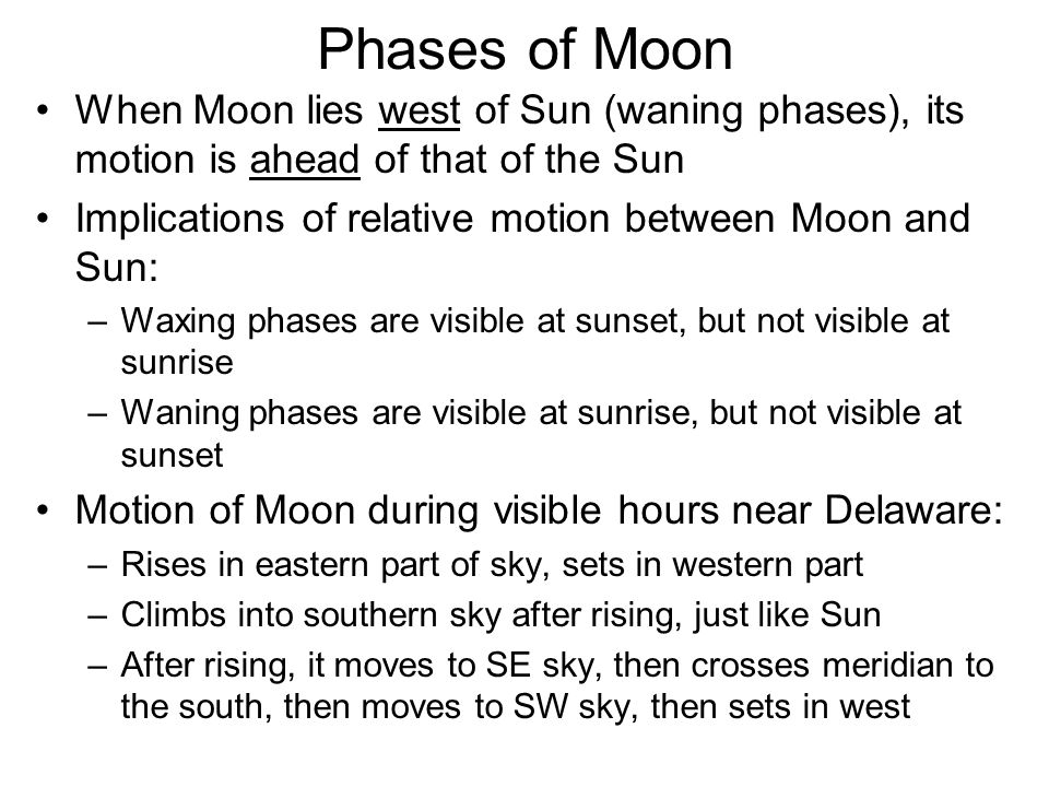 Phases of Moon When Moon lies west of Sun (waning phases), its motion is ahead of that of the Sun.