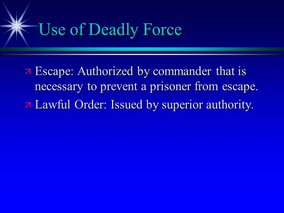 Use of Deadly Force Escape: Authorized by commander that is necessary to prevent a prisoner from escape.
