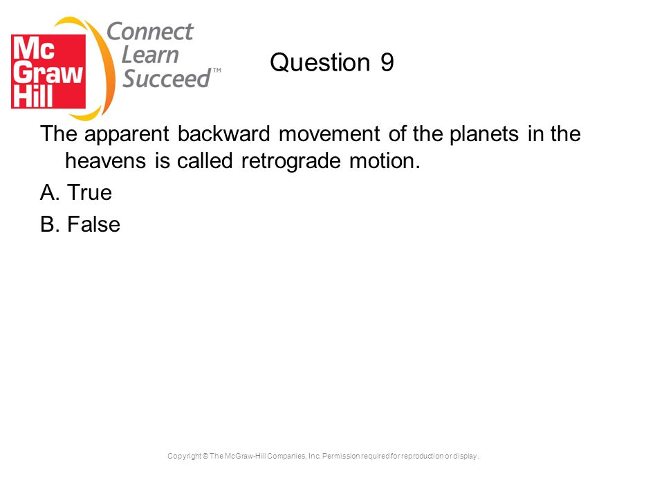 Question 9 The apparent backward movement of the planets in the heavens is called retrograde motion.