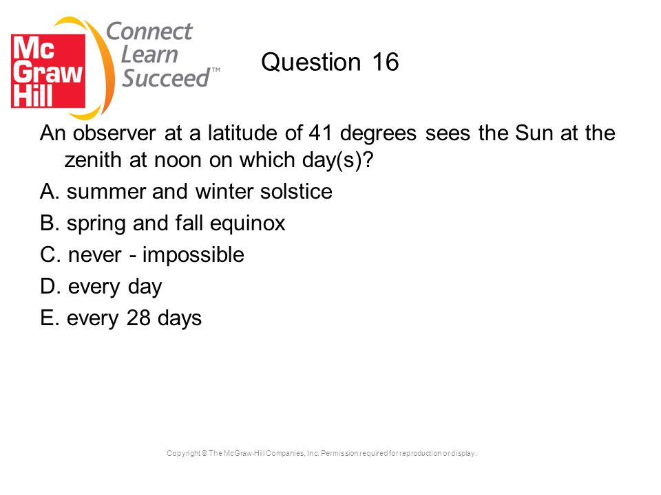 Question 16 An observer at a latitude of 41 degrees sees the Sun at the zenith at noon on which day(s)