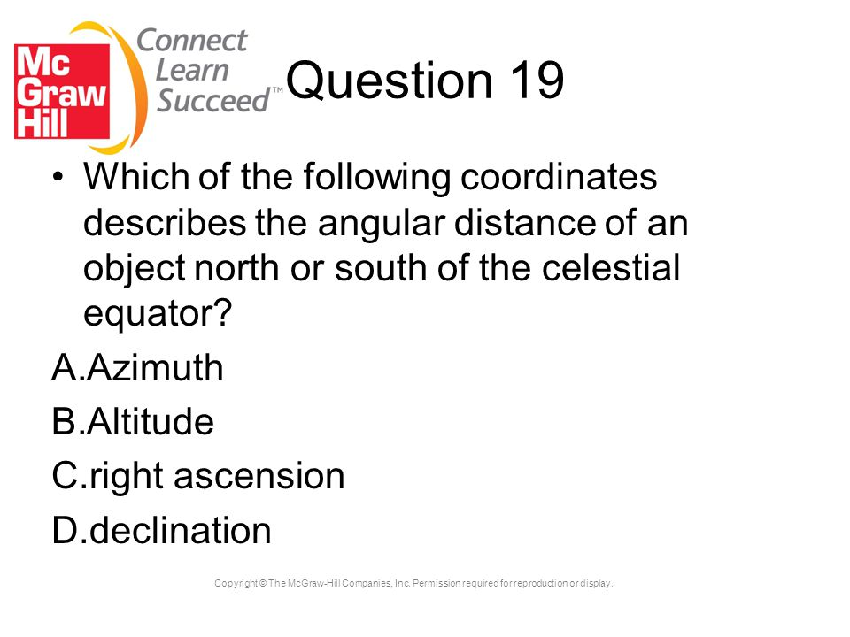 Question 19 Which of the following coordinates describes the angular distance of an object north or south of the celestial equator