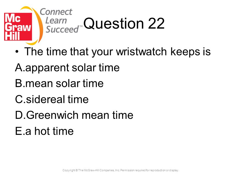 Question 22 The time that your wristwatch keeps is apparent solar time