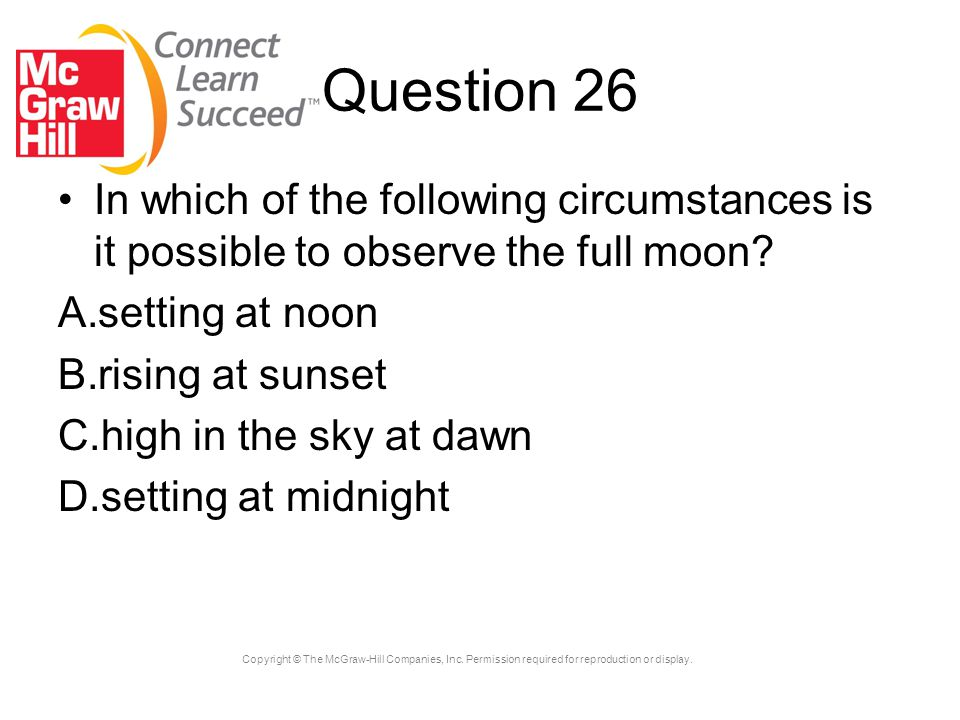 Question 26 In which of the following circumstances is it possible to observe the full moon setting at noon.