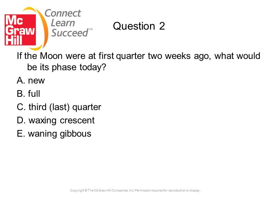Question 2 If the Moon were at first quarter two weeks ago, what would be its phase today A. new.