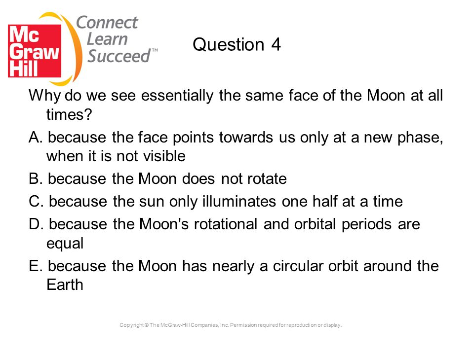 Question 4 Why do we see essentially the same face of the Moon at all times