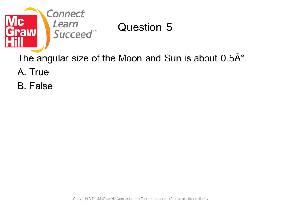 Question 5 The angular size of the Moon and Sun is about 0.5°.