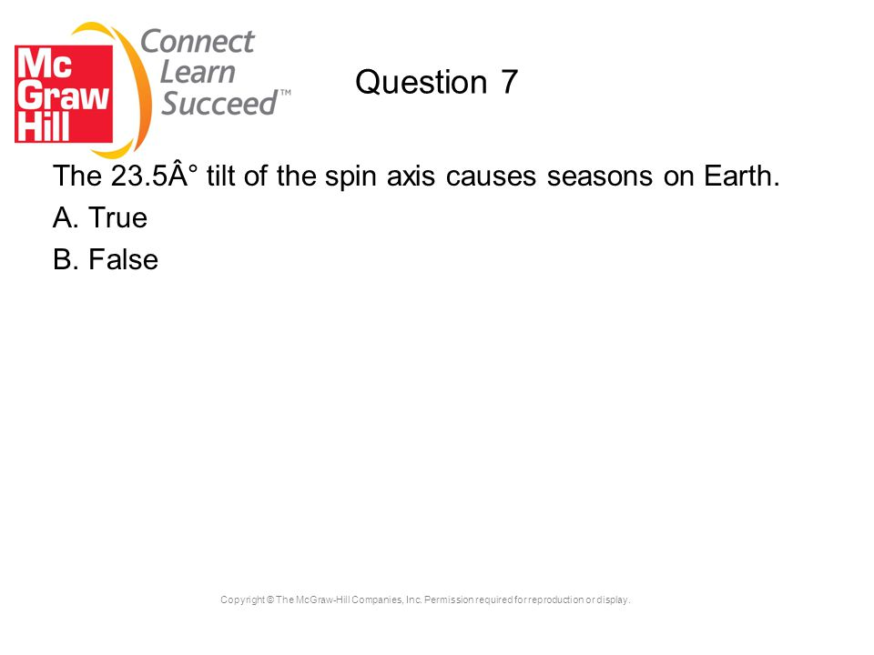 Question 7 The 23.5° tilt of the spin axis causes seasons on Earth.