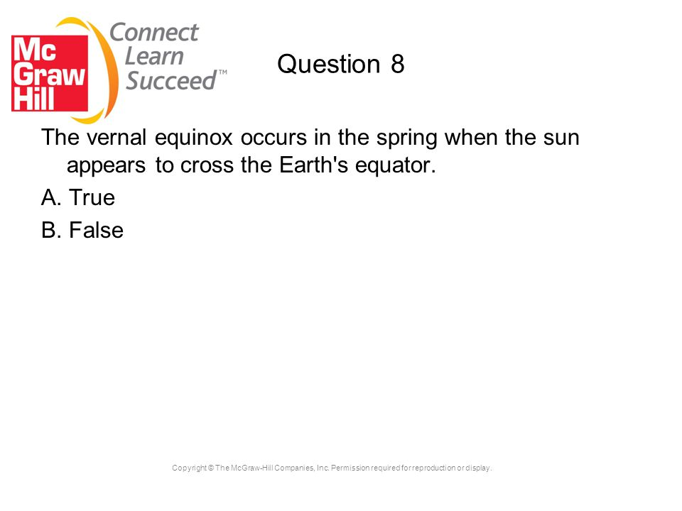 Question 8 The vernal equinox occurs in the spring when the sun appears to cross the Earth s equator.