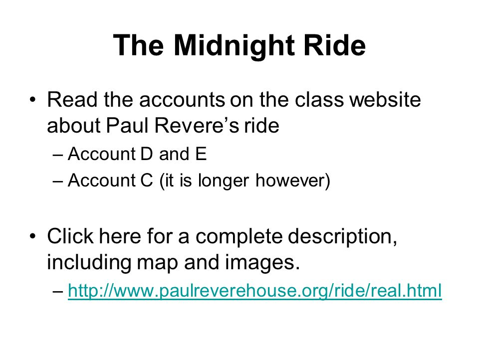 The Midnight Ride Read the accounts on the class website about Paul Revere's ride. Account D and E.