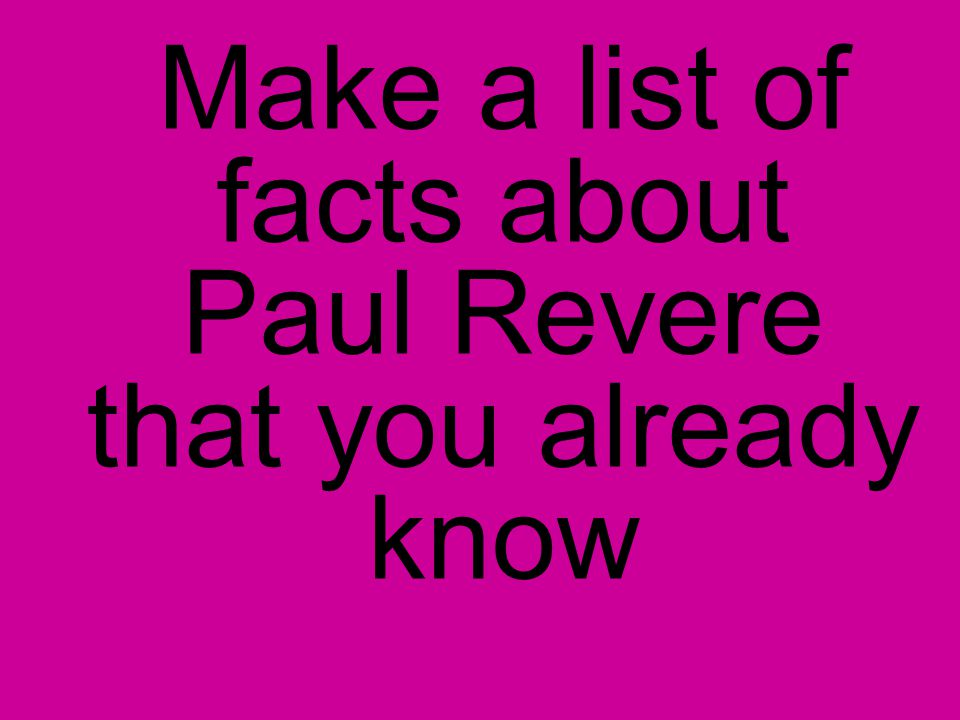 Make a list of facts about Paul Revere that you already know