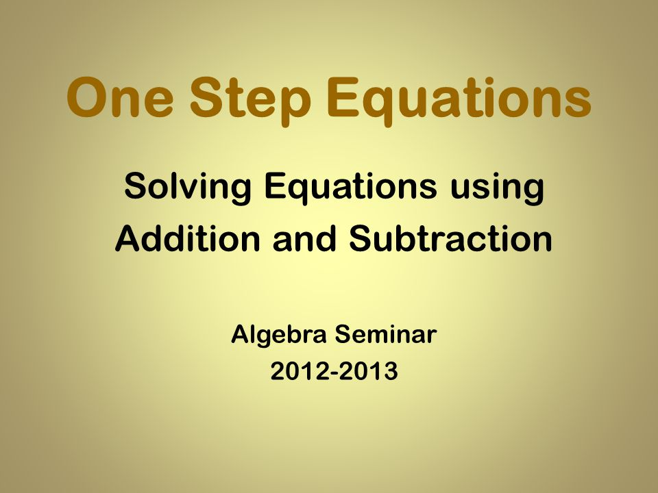 One Step Equations Solving Equations using Addition and Subtraction