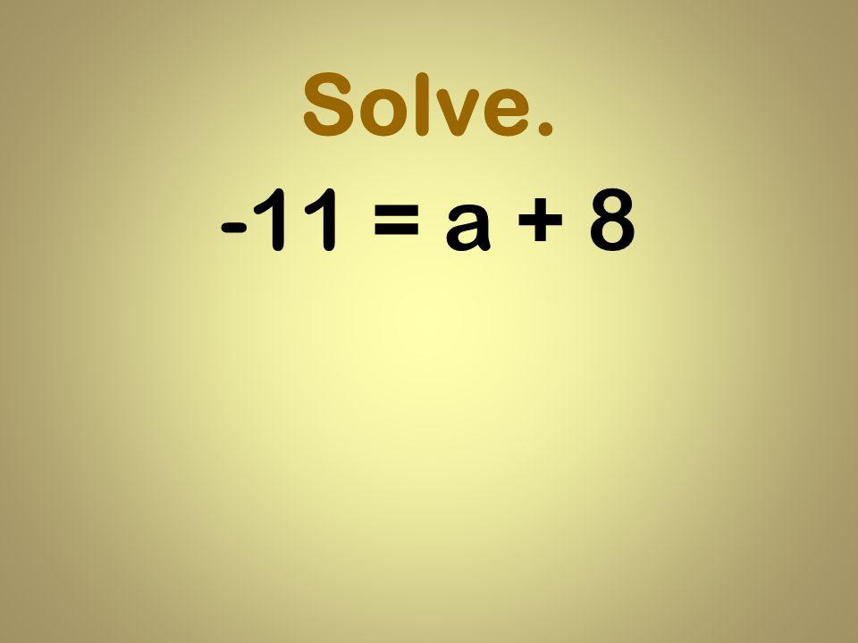 Solve. -11 = a + 8