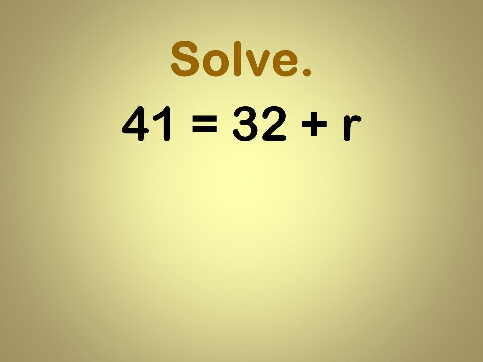 Solve. 41 = 32 + r