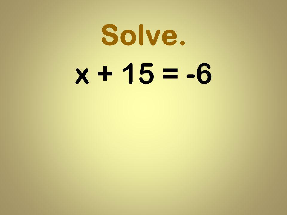 Solve. x + 15 = -6