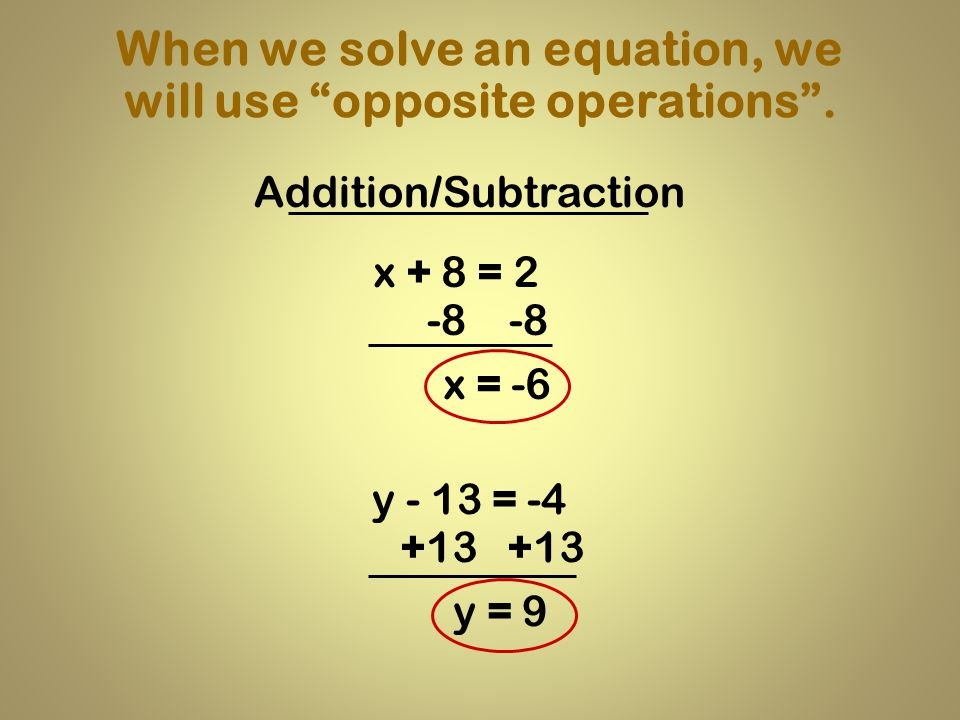 When we solve an equation, we will use opposite operations .