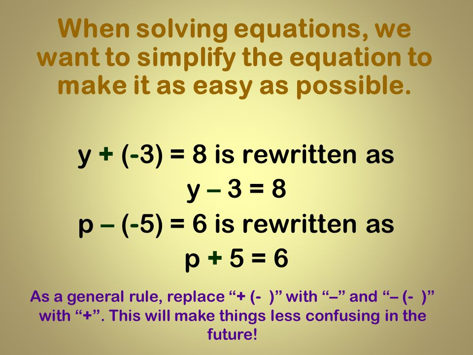 When solving equations, we want to simplify the equation to make it as easy as possible.