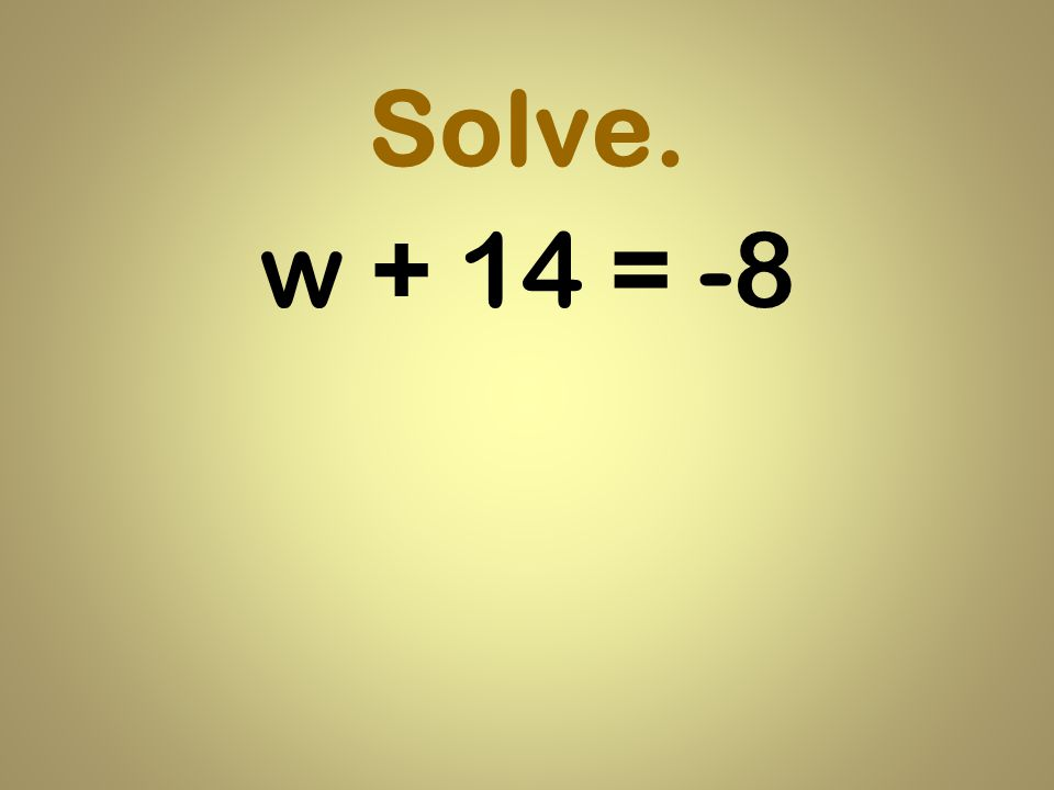 Solve. w + 14 = -8
