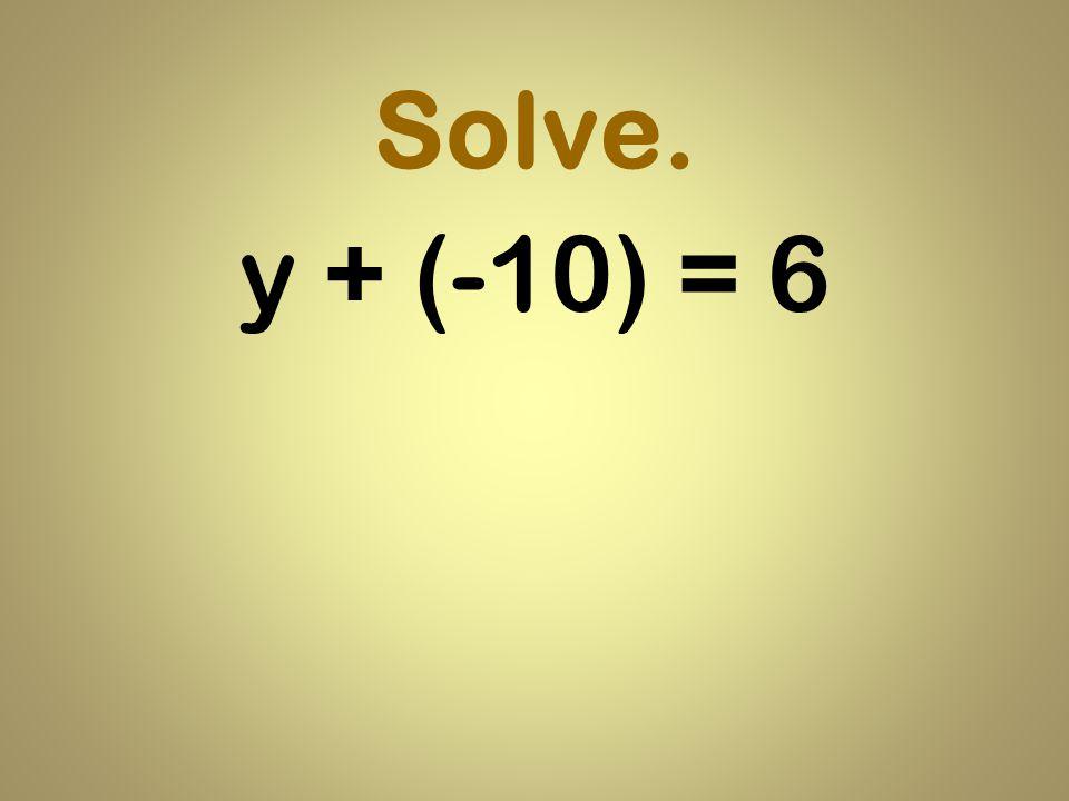 Solve. y + (-10) = 6