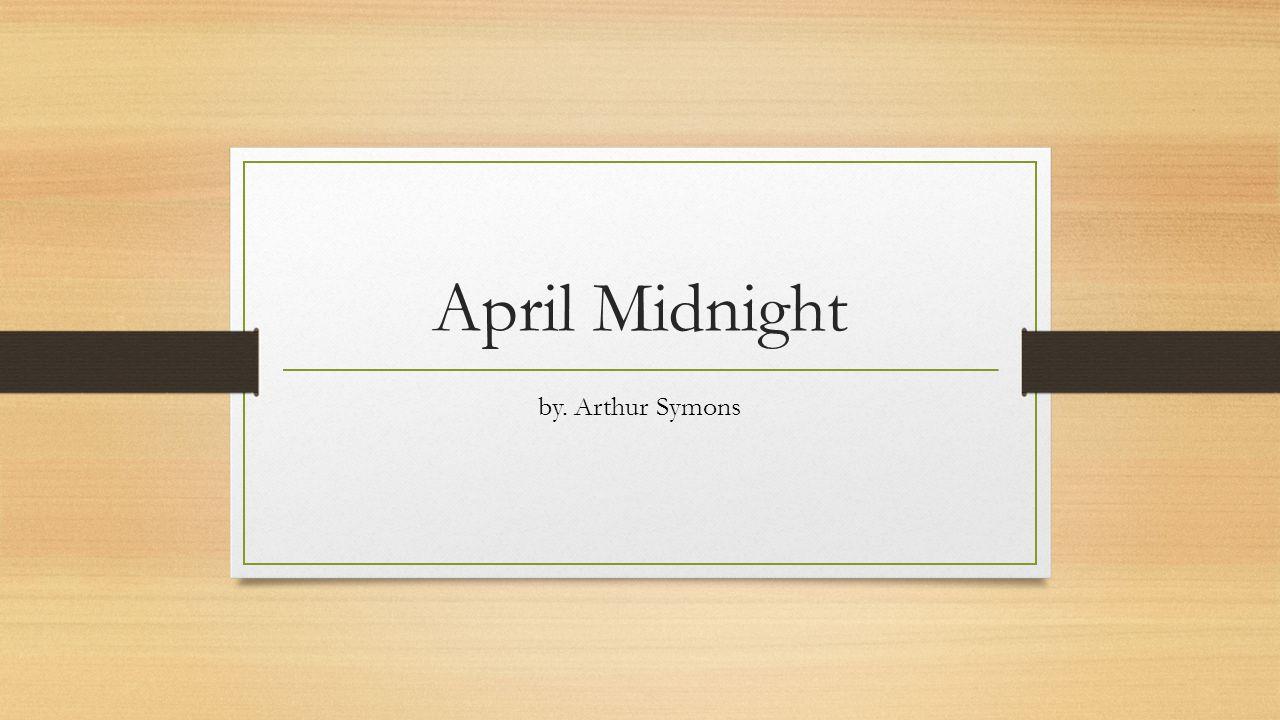 April Midnight by. Arthur Symons