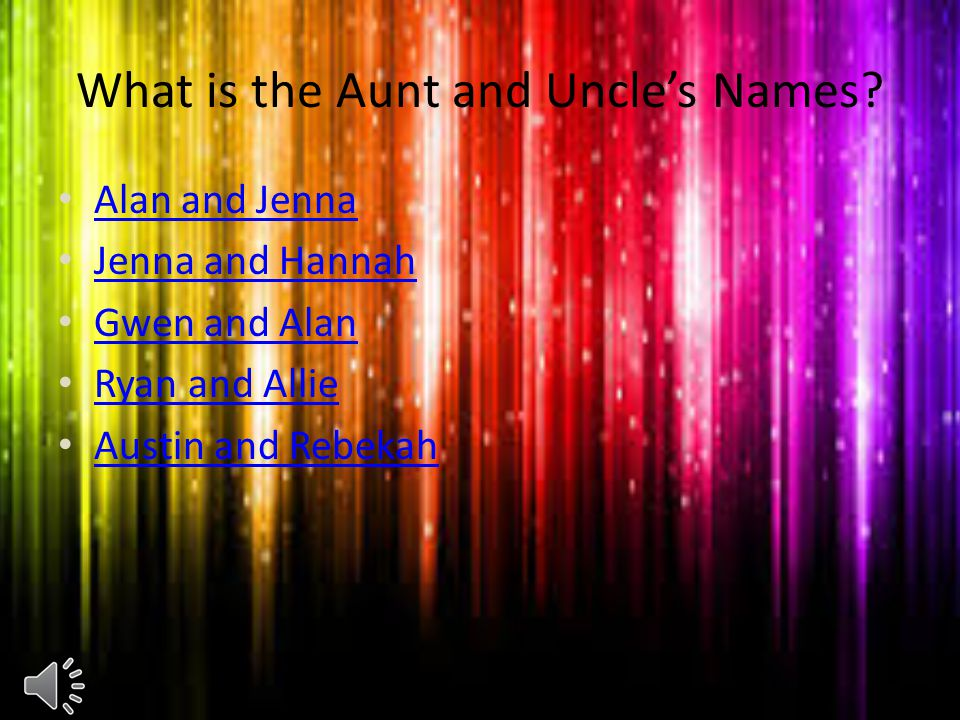 What is the Aunt and Uncle's Names