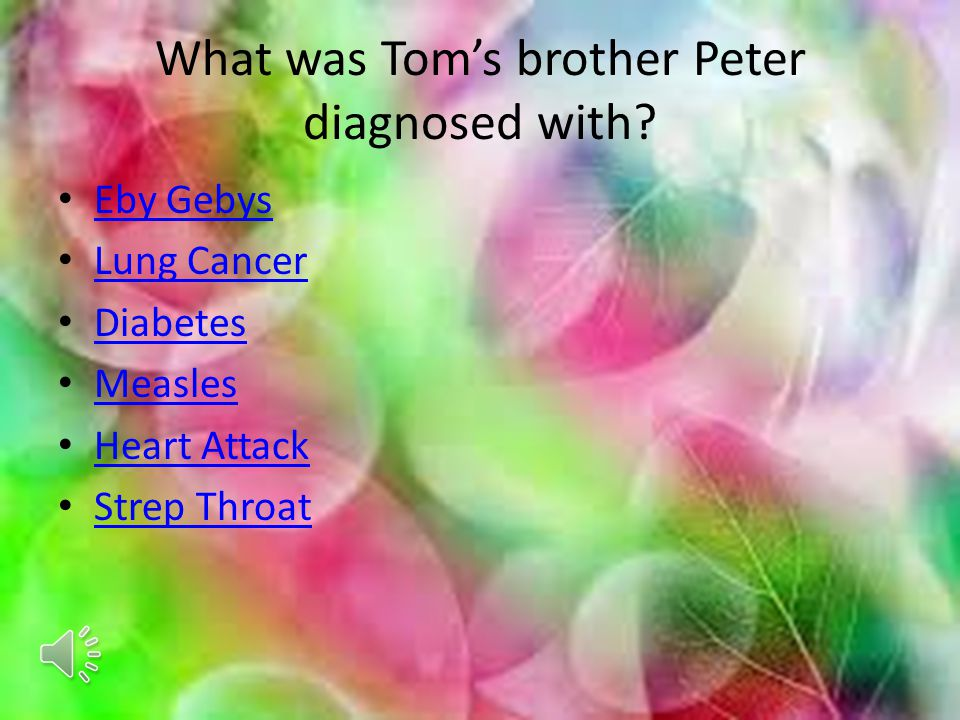 What was Tom's brother Peter diagnosed with