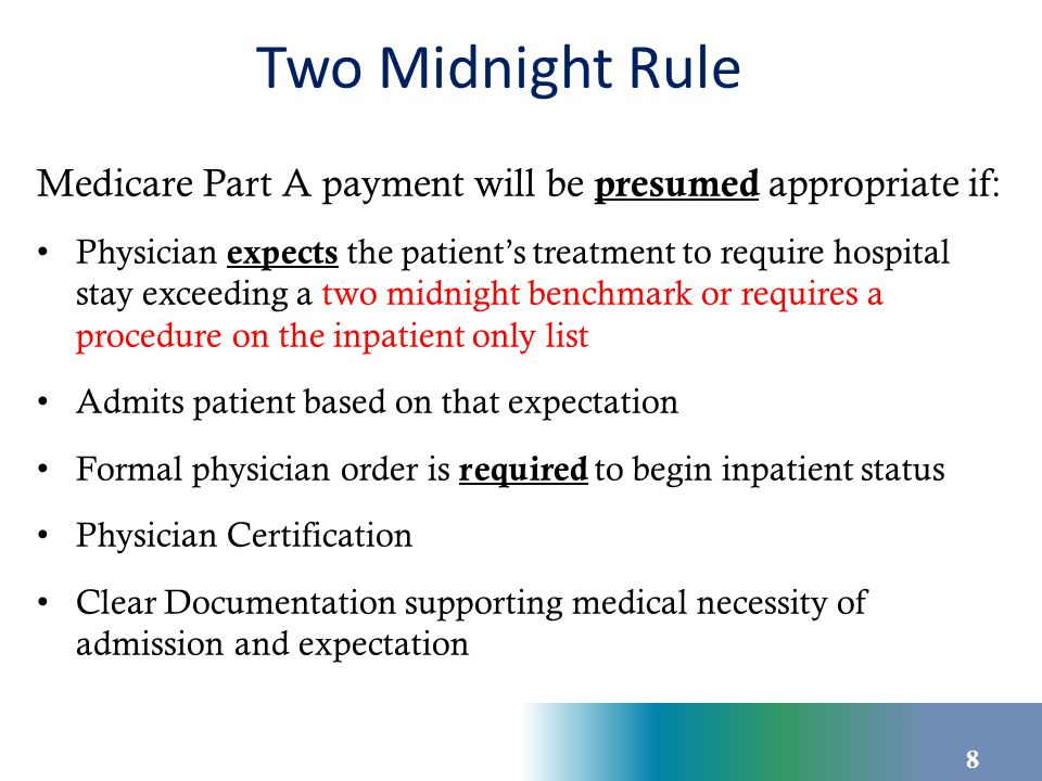 Two Midnight Rule Any stay less than 2 midnights after inpatient order:
