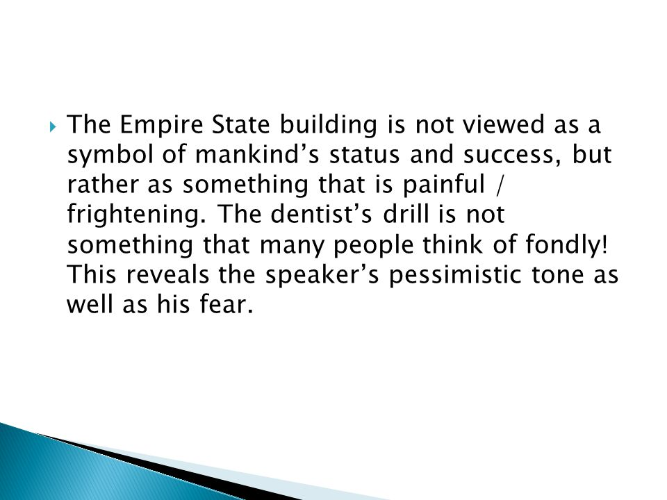 The Empire State building is not viewed as a symbol of mankind's status and success, but rather as something that is painful / frightening.