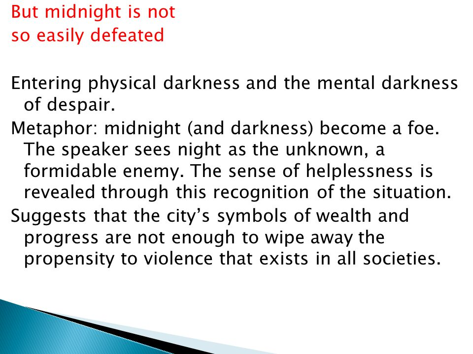 But midnight is not so easily defeated Entering physical darkness and the mental darkness of despair.