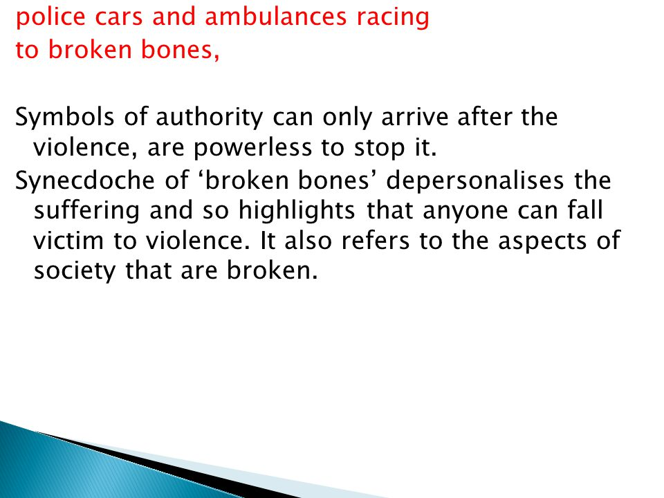 police cars and ambulances racing to broken bones, Symbols of authority can only arrive after the violence, are powerless to stop it.