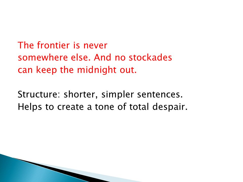 The frontier is never somewhere else. And no stockades. can keep the midnight out. Structure: shorter, simpler sentences.
