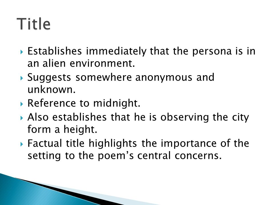 Title Establishes immediately that the persona is in an alien environment. Suggests somewhere anonymous and unknown.