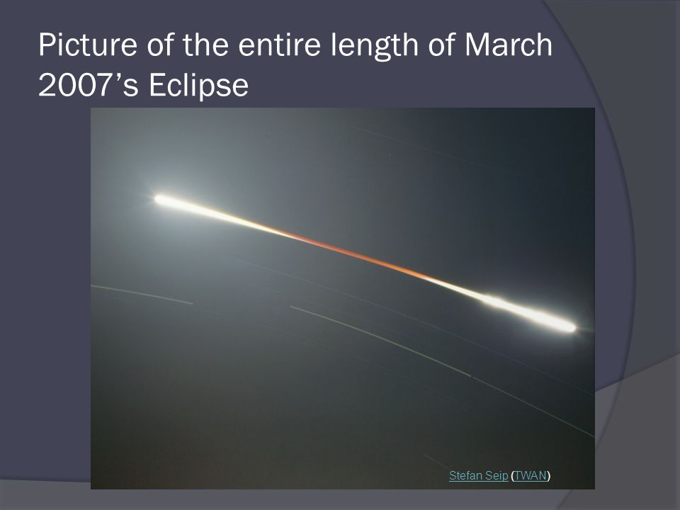 Picture of the entire length of March 2007's Eclipse