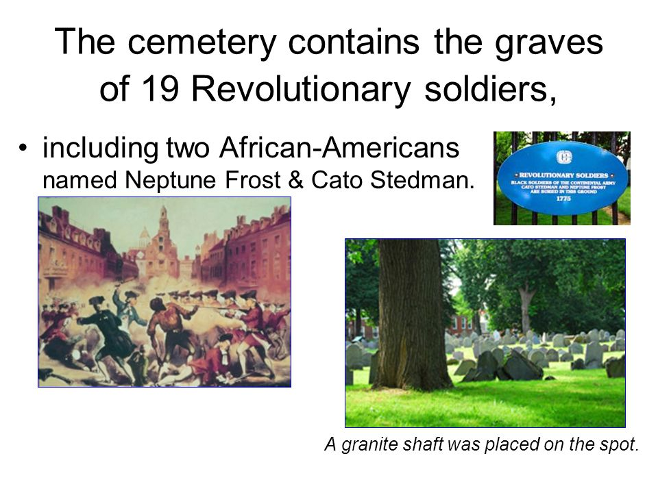 The cemetery contains the graves of 19 Revolutionary soldiers,